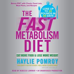 The Fast Metabolism Diet: Eat More Food and Lose More Weight Audiobook, by Haylie Pomroy