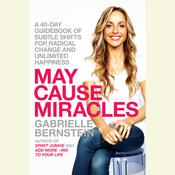 May Cause Miracles: A 40-Day Guidebook of Subtle Shifts for Radical Change and Unlimited Happiness, by Gabrielle Bernstein