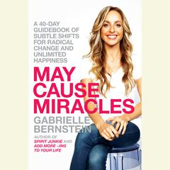 May Cause Miracles: A 40-Day Guidebook of Subtle Shifts for Radical Change and Unlimited Happiness Audiobook, by Gabrielle Bernstein