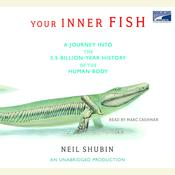Your Inner Fish: A Journey into the 3.5-Billion-Year History of the Human Body Audiobook, by Neil Shubin