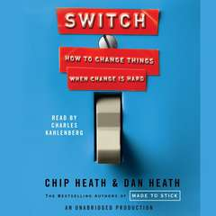 Switch: How to Change Things When Change Is Hard Audiobook, by Chip Heath, Dan Heath