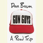 Gun Guys: A Road Trip Audiobook, by Dan Baum