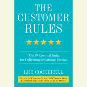 The Customer Rules: The 39 Essential Rules for Delivering Sensational Service Audiobook, by Lee Cockerell