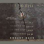 See No Evil: The True Story of a Ground Soldier in the CIAs War on Terrorism, by Robert Baer