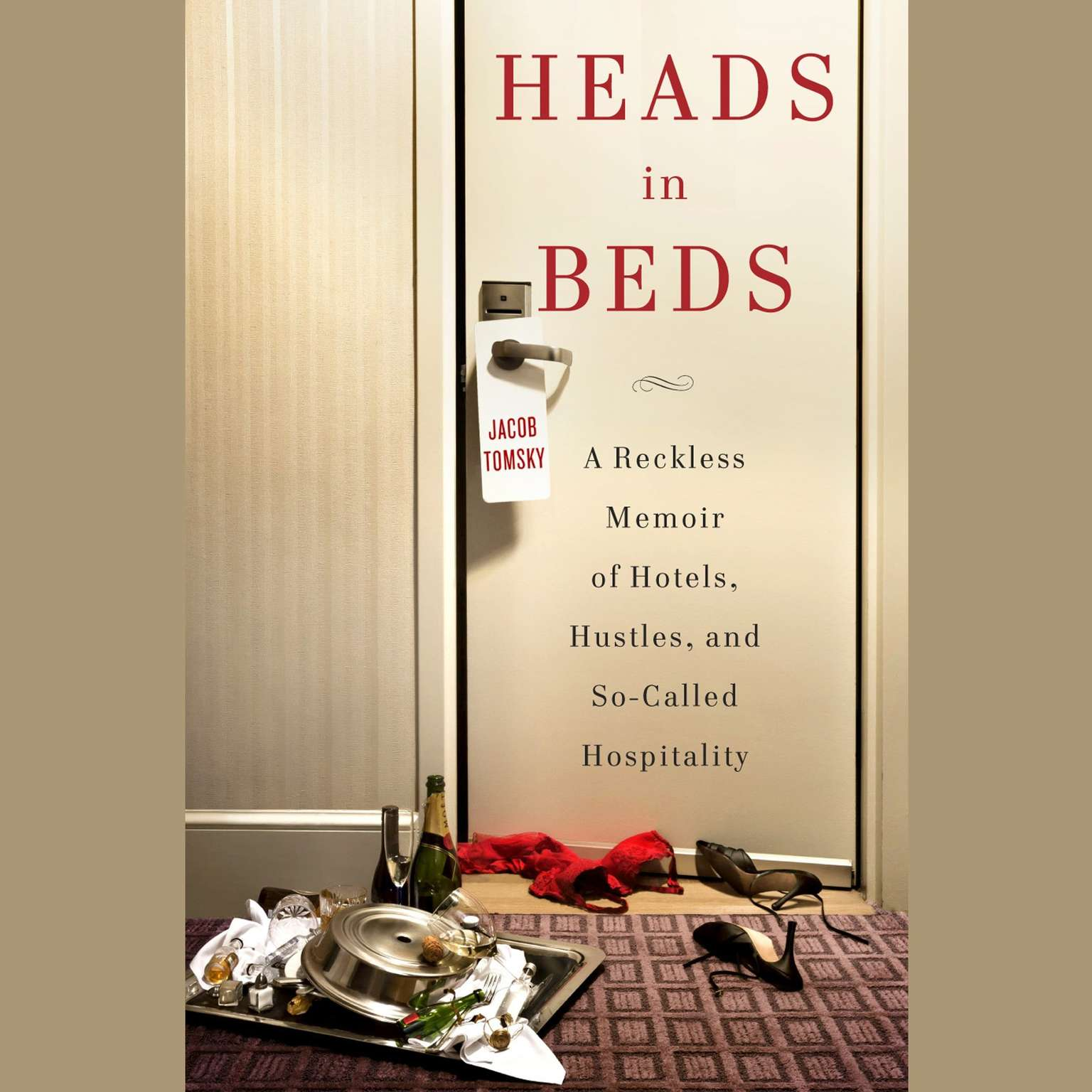 Printable Heads in Beds: A Reckless Memoir of Hotels, Hustles, and So-Called Hospitality Audiobook Cover Art