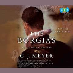 The Borgias: The Hidden History Audiobook, by G. J. Meyer
