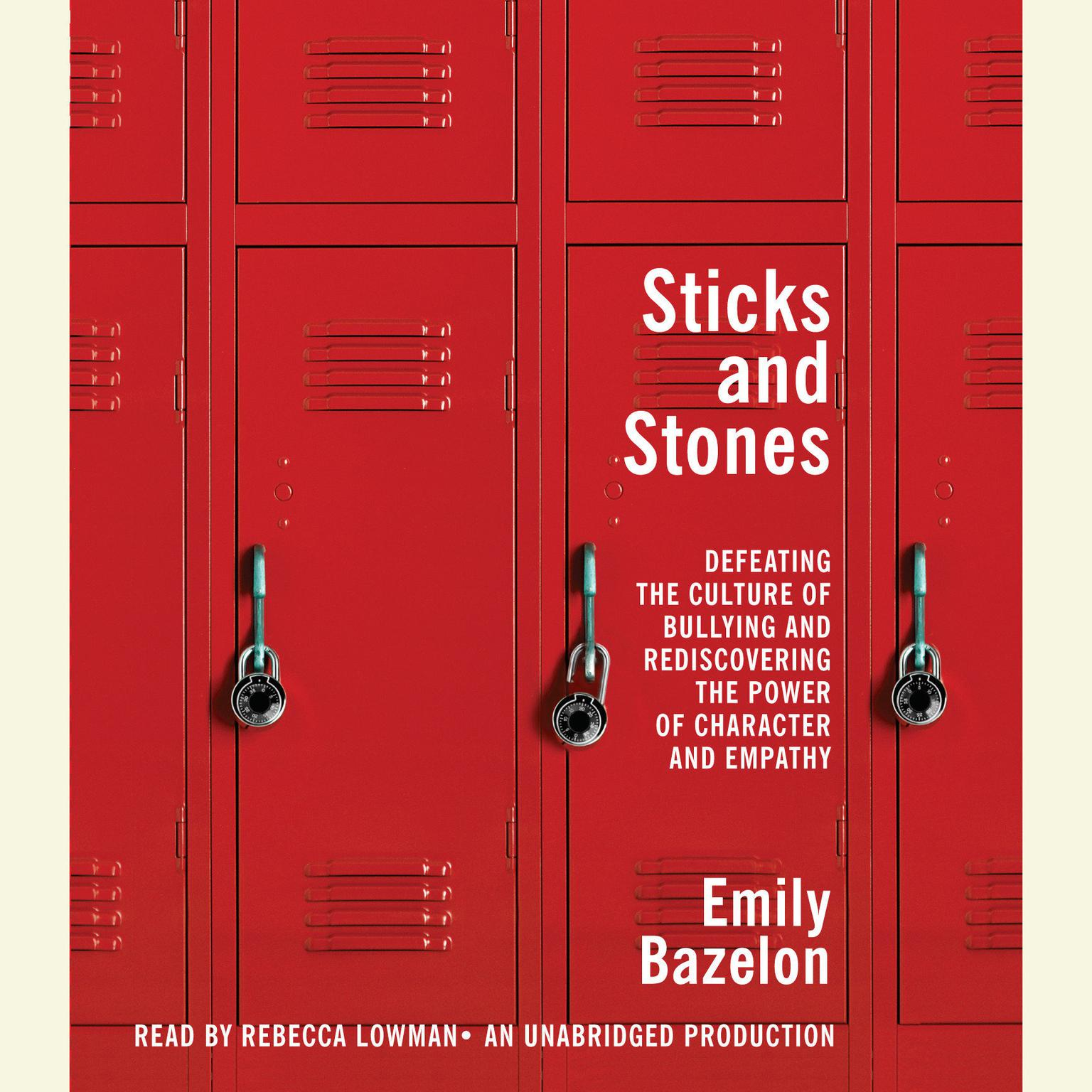 Printable Sticks and Stones: Defeating the Culture of Bullying and Rediscovering the Power of Character and Empathy Audiobook Cover Art