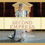 The Second Empress: A Novel of Napoleon's Court Audiobook, by Michelle Moran