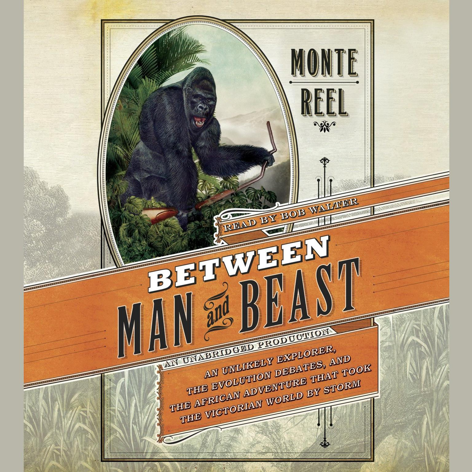 Printable Between Man and Beast: An Unlikely Explorer, the Evolution Debates, and the African Adventure That Took the Victorian World by Storm Audiobook Cover Art