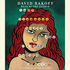 Love, Dishonor, Marry, Die, Cherish, Perish: A Novel Audiobook, by David Rakoff