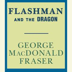 Flashman and the Dragon Audiobook, by George MacDonald Fraser