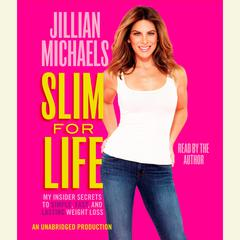 Slim for Life: My Insider Secrets to Simple, Fast, and Lasting Weight Loss Audiobook, by Jillian Michaels