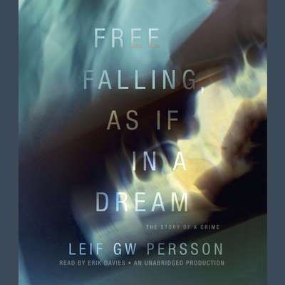 Free Falling, As If in a Dream: The Story of a Crime Audiobook, by Leif G. W. Persson