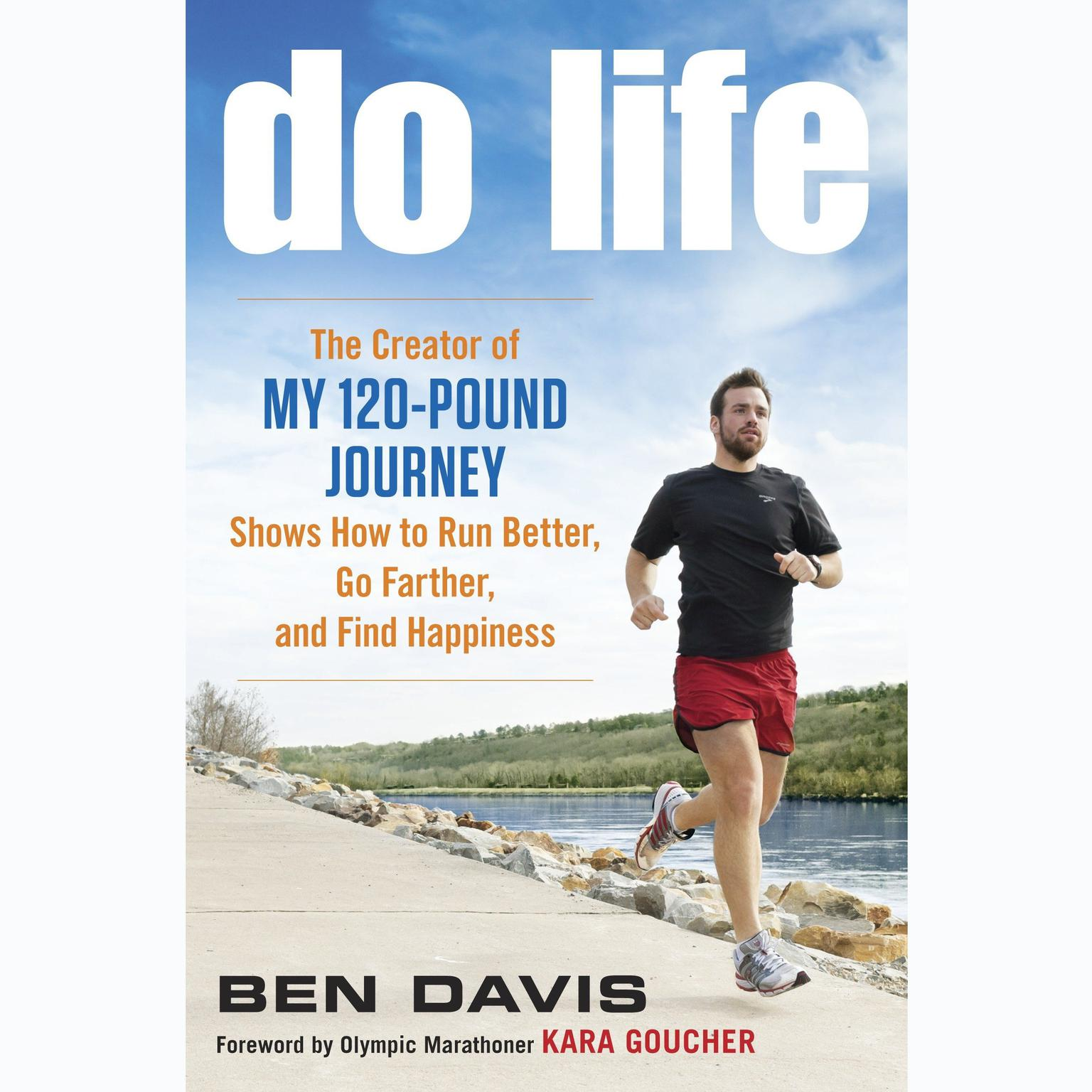 Printable Do Life: The Creator of 'My 120-Pound Journey' Shows How to Run Better, Go Farther, and Find Happiness Audiobook Cover Art
