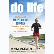 Do Life: The Creator of My 120-Pound Journey Shows How to Run Better, Go Farther, and Find Happiness Audiobook, by Ben Davis
