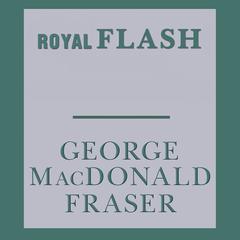 Royal Flash Audiobook, by George MacDonald Fraser