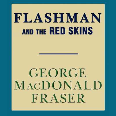 Flashman and the Red Skins Audiobook, by George MacDonald Fraser