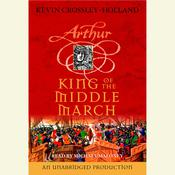 King of the Middle March: The Arthur Trilogy, Book Three, by Kevin Crossley-Holland