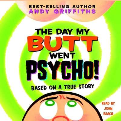The Day My Butt Went Psycho Audiobook, by Andy Griffiths