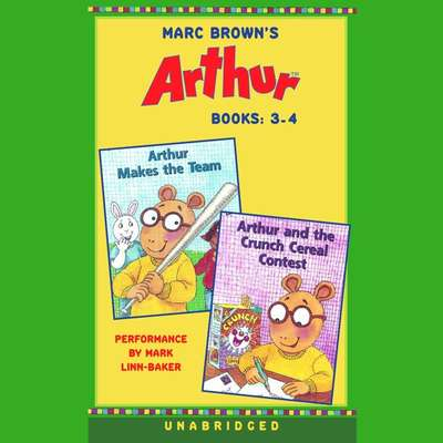 Marc Brown's Arthur: Books 3 and 4: Arthur Makes the Team; Arthur and the Crunch Cereal Contest Audiobook, by