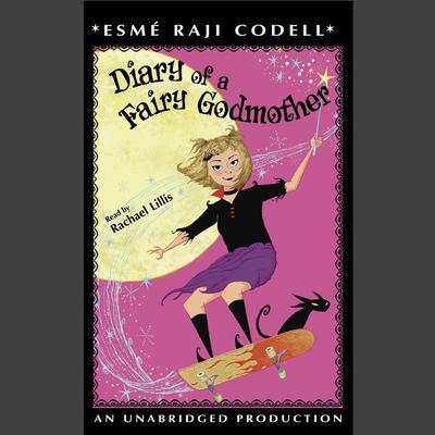 Diary of a Fairy Godmother Audiobook, by Esmé Raji Codell