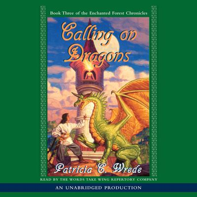 The Enchanted Forest Chronicles Book Three: Calling on Dragons Audiobook, by