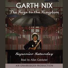 Superior Saturday: The Keys to the Kingdom #6 Audiobook, by Garth Nix