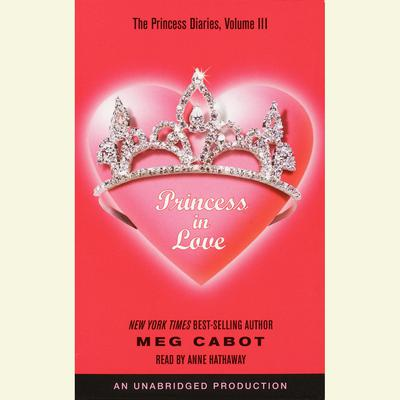 The Princess Diaries, Volume III: Princess in Love Audiobook, by Meg Cabot