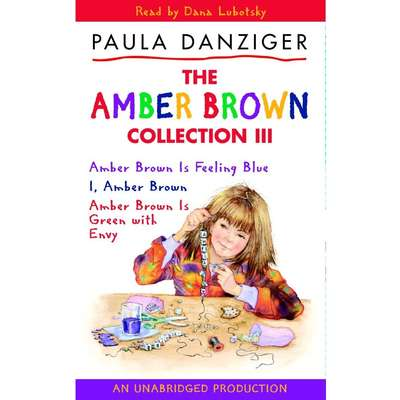 The Amber Brown Collection III: #7 Amber Brown Is Feeling Blue; #8 I, Amber Brown; #9 Amber Brown is Green with Envy Audiobook, by Paula Danziger
