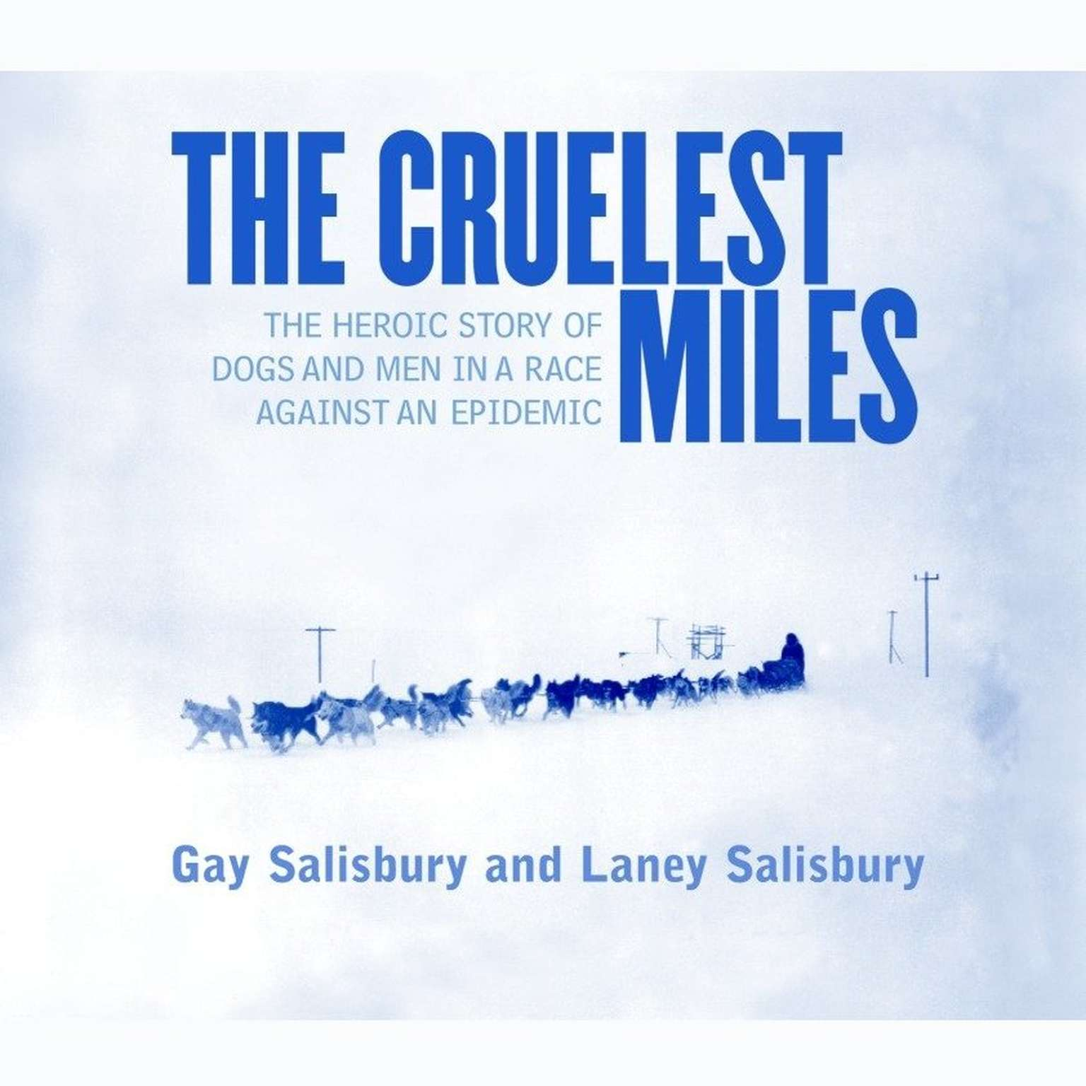Printable The Cruelest Miles: The Heroic Story of Dogs and Men in a Race Against an Epidemic Audiobook Cover Art