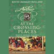 At the Crossing Places: The Arthur Trilogy, Book Two, by Kevin Crossley-Holland