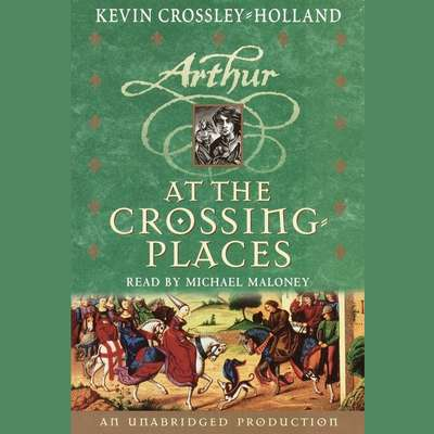 At the Crossing Places: The Arthur Trilogy, Book Two Audiobook, by Kevin Crossley-Holland