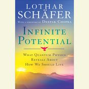 Infinite Potential: What Quantum Physics Reveals About How We Should Live Audiobook, by Lothar Schafer
