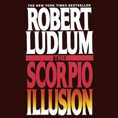 The Scorpio Illusion (Abridged): A Novel Audiobook, by Robert Ludlum
