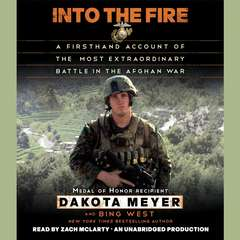 Into the Fire: A Firsthand Account of the Most Extraordinary Battle in the Afghan War Audiobook, by Bing West, Dakota Meyer