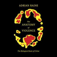The Anatomy of Violence: The Biological Roots of Crime Audiobook, by Adrian Raine