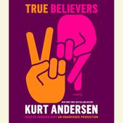 True Believers: A Novel, by Kurt Andersen