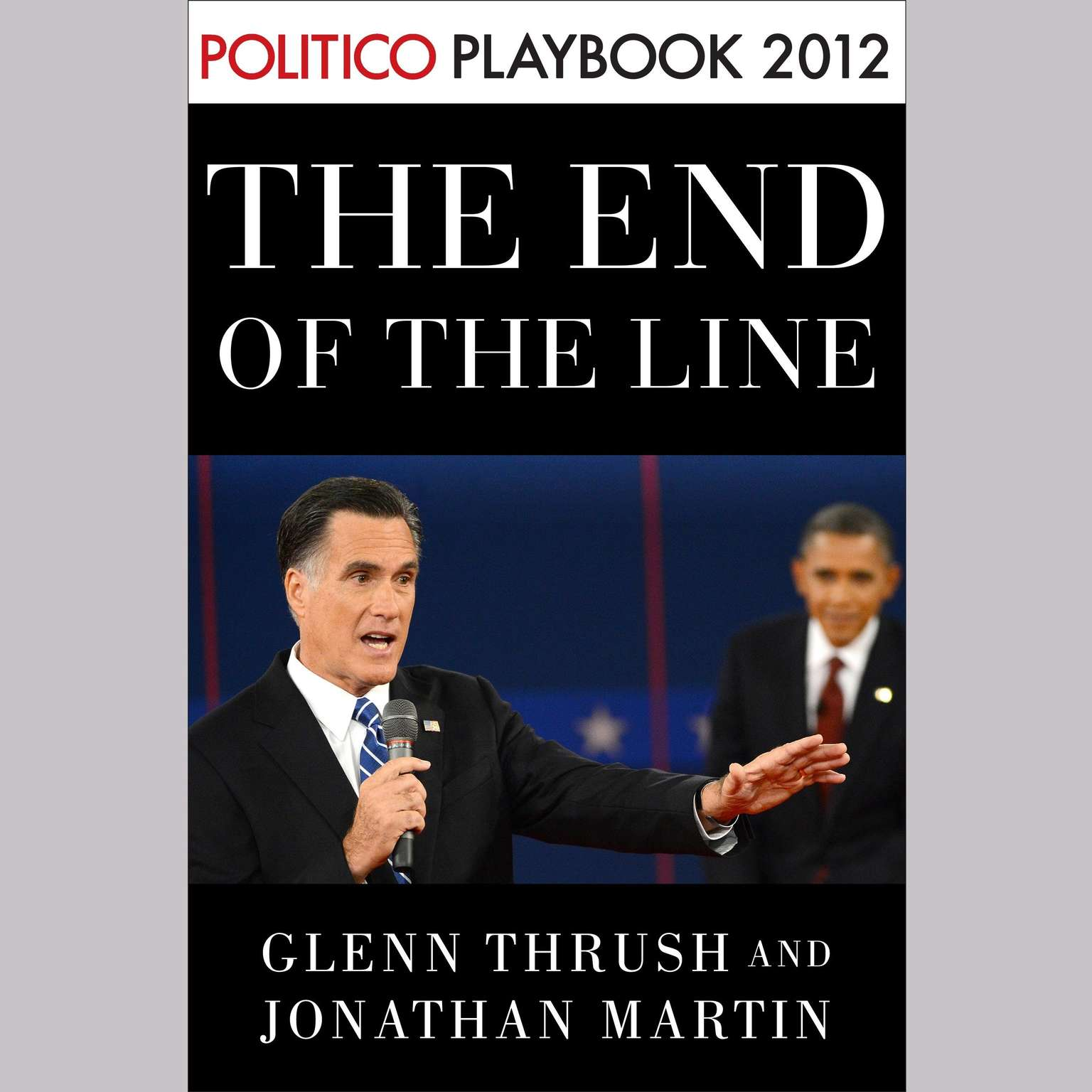 Printable The End of the Line: Romney vs. Obama: the 34 days that decided the election: Playbook 2012 (POLITICO Inside Election 2012): Romney vs. Obama: The 34 days That Decided the Election Audiobook Cover Art