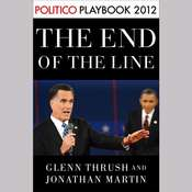 The End of the Line: Romney vs. Obama: the 34 days that decided the election: Playbook 2012 (POLITICO Inside Election 2012): Romney vs. Obama: The 34 days That Decided the Election Audiobook, by Glenn Thrush, Jonathan Martin