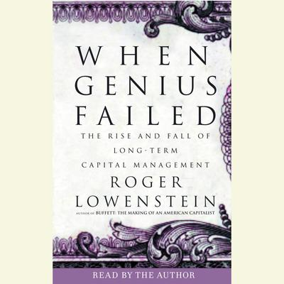 When Genius Failed: The Rise and Fall of Long-Term Capital Management Audiobook, by
