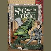 The Adventures of Sir Gawain the True: The Knights Tales Book 3 Audiobook, by Gerald Morris