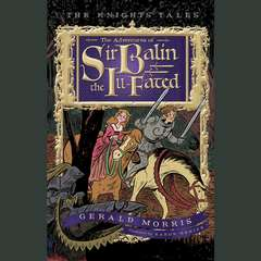 The Adventures of Sir Balin the Ill-Fated: The Knights Tales Book 4 Audiobook, by Gerald Morris