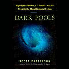 Dark Pools: The Rise of the Machine Traders and the Rigging of the U.S. Stock Market Audiobook, by Scott Patterson