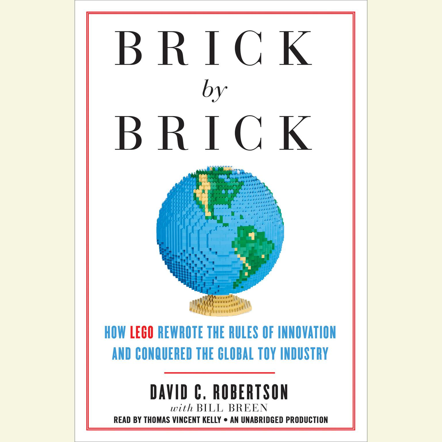 Printable Brick by Brick: How LEGO Rewrote the Rules of Innovation and Conquered the Global Toy Industry Audiobook Cover Art