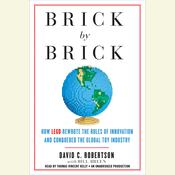 Brick by Brick: How LEGO Rewrote the Rules of Innovation and Conquered the Global Toy Industry, by David Robertson, Bill Breen