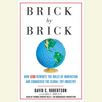 Brick by Brick: How LEGO Rewrote the Rules of Innovation and Conquered the Global Toy Industry Audiobook, by David Robertson