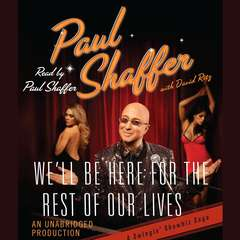 Well Be Here For the Rest of Our Lives: A Swingin Showbiz Saga Audiobook, by David Ritz, Paul Shaffer