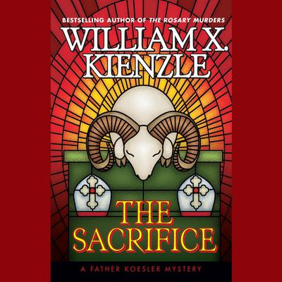 The Sacrifice: A Father Koesler Mystery Audiobook, by William X. Kienzle