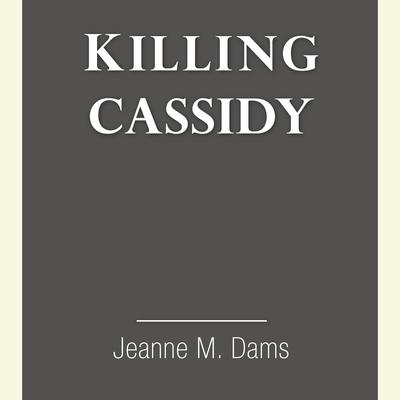 Killing Cassidy Audiobook, by Jeanne M. Dams