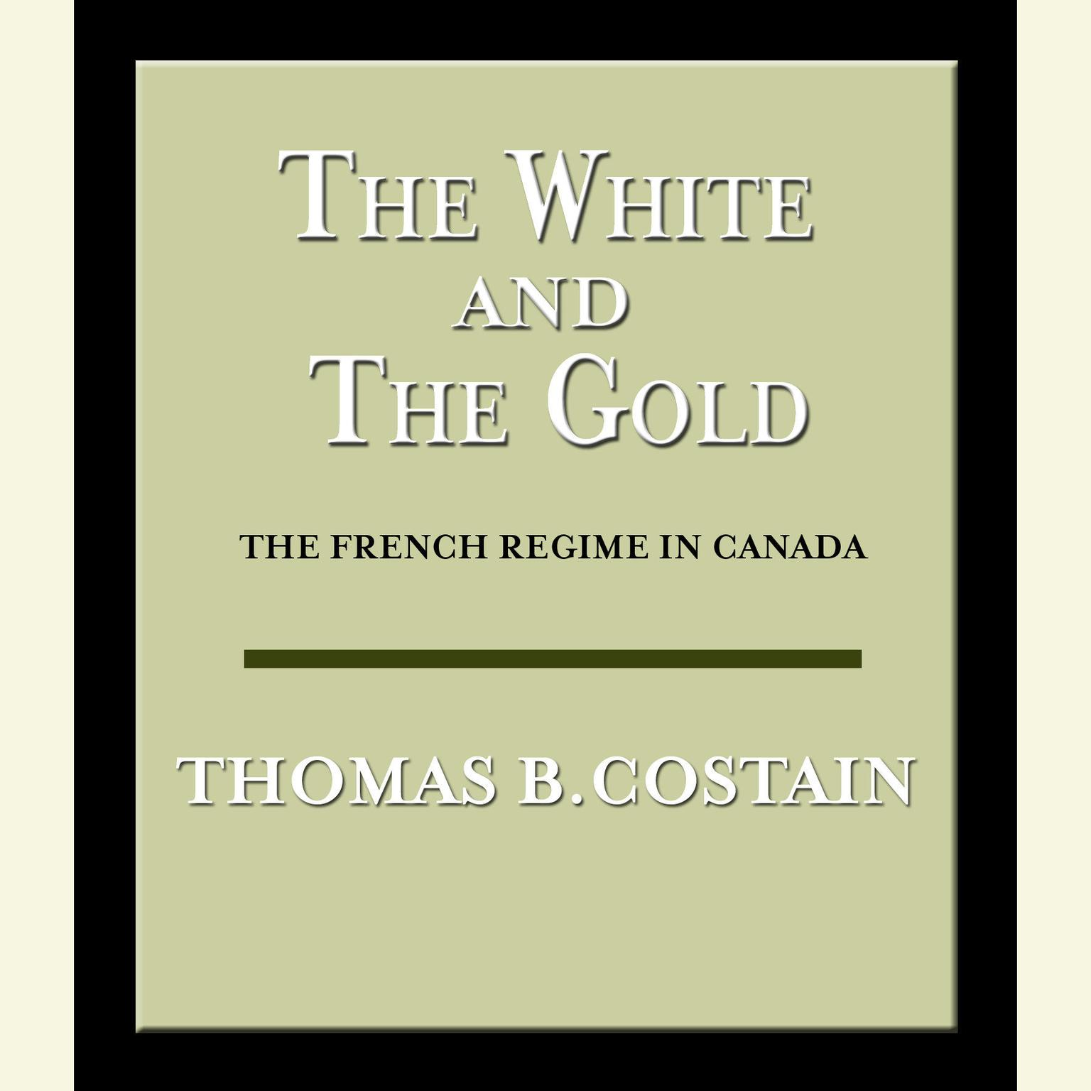 Printable The White and the Gold: The French Regime in Canada Audiobook Cover Art